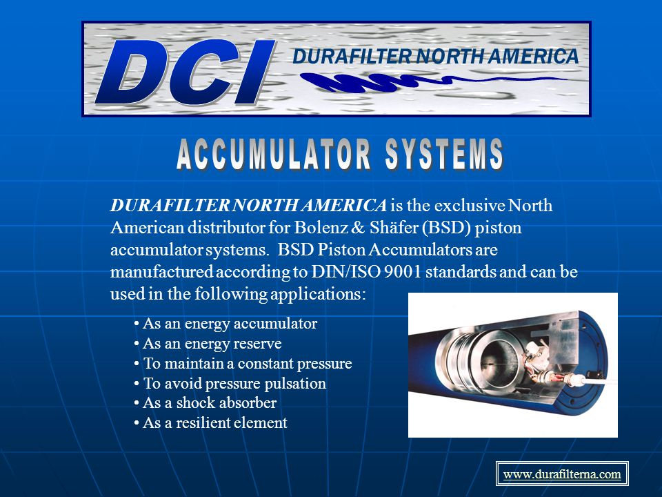 DURAFILTER NORTH AMERICA is the exclusive North American distributor for Bolenz & Shäfer (BSD) piston accumulator systems.