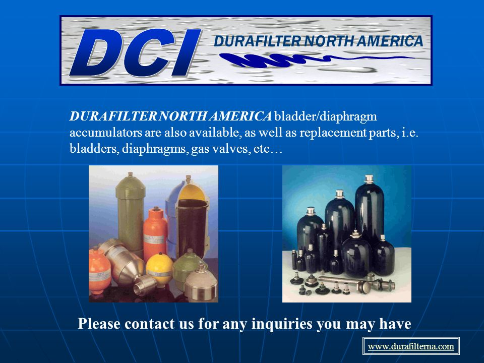 DURAFILTER NORTH AMERICA bladder/diaphragm accumulators are also available, as well as replacement parts, i.e.