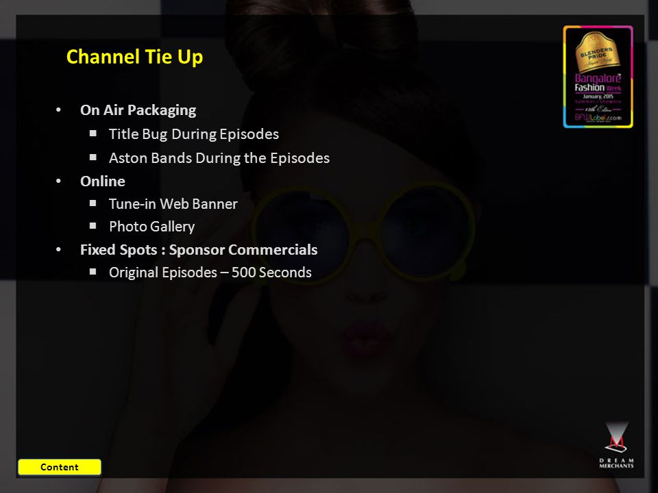 Channel Tie Up On Air Packaging  Title Bug During Episodes  Aston Bands During the Episodes Online  Tune-in Web Banner  Photo Gallery Fixed Spots : Sponsor Commercials  Original Episodes – 500 Seconds Content