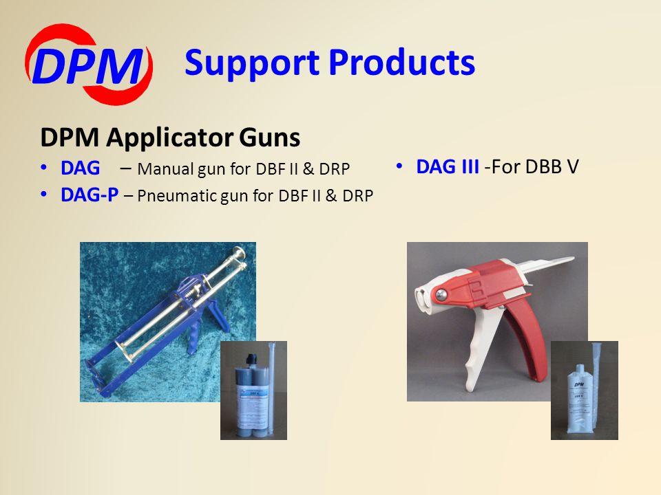 DPM Applicator Guns DAG – Manual gun for DBF II & DRP DAG-P – Pneumatic gun for DBF II & DRP Support Products DPM DAG III -For DBB V