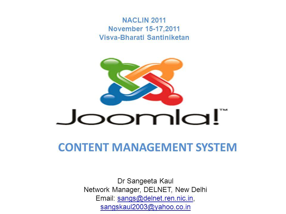 CONTENT MANAGEMENT SYSTEM Dr Sangeeta Kaul Network Manager, DELNET, New Delhi Email: sangs@delnet.ren.nic.in, sangskaul2003@yahoo.co.insangs@delnet.ren.nic.in sangskaul2003@yahoo.co.in NACLIN 2011 November 15-17,2011 Visva-Bharati Santiniketan