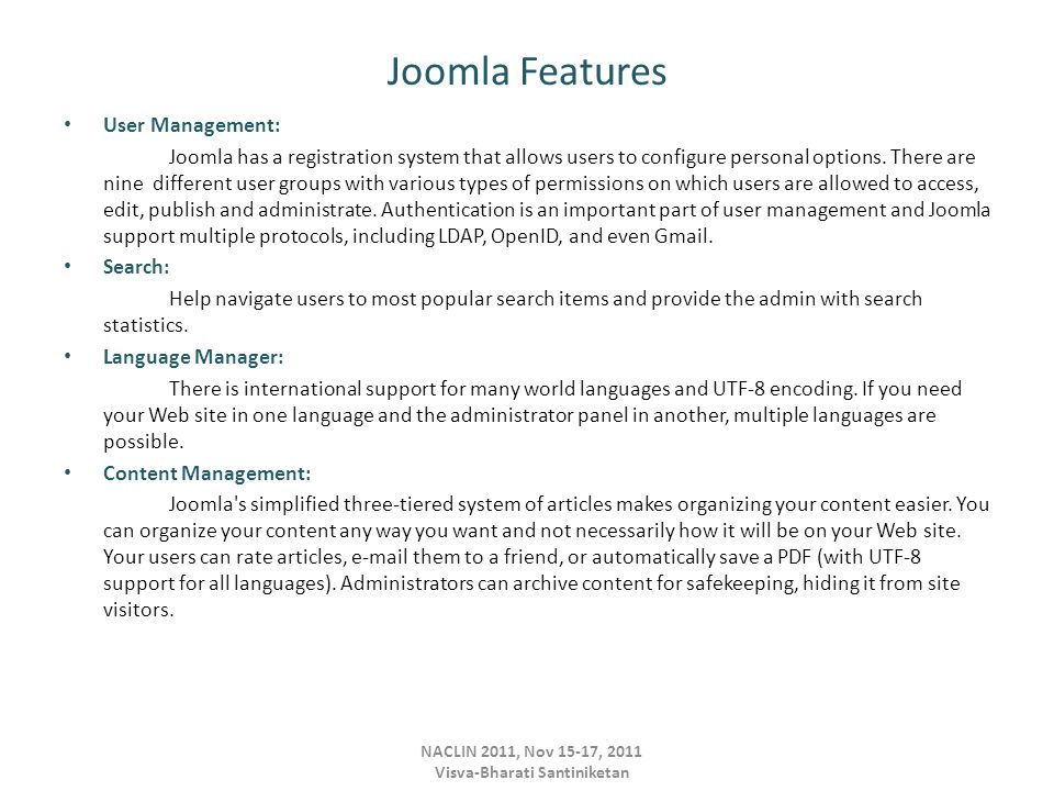 Joomla Features User Management: Joomla has a registration system that allows users to configure personal options.