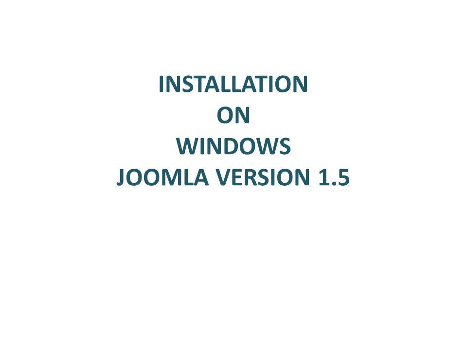 INSTALLATION ON WINDOWS JOOMLA VERSION 1.5