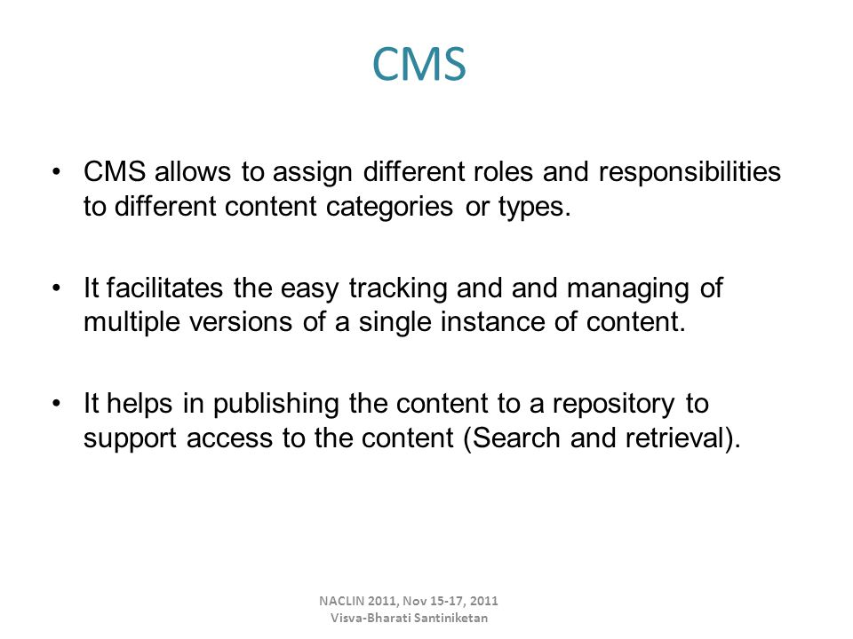 CMS CMS allows to assign different roles and responsibilities to different content categories or types.