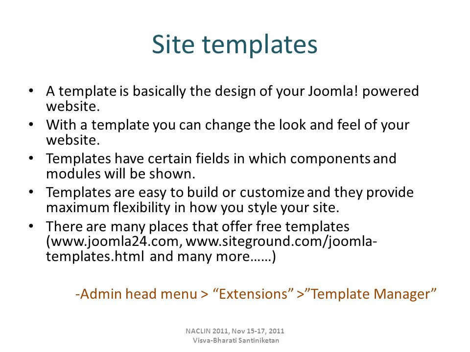 Site templates A template is basically the design of your Joomla.