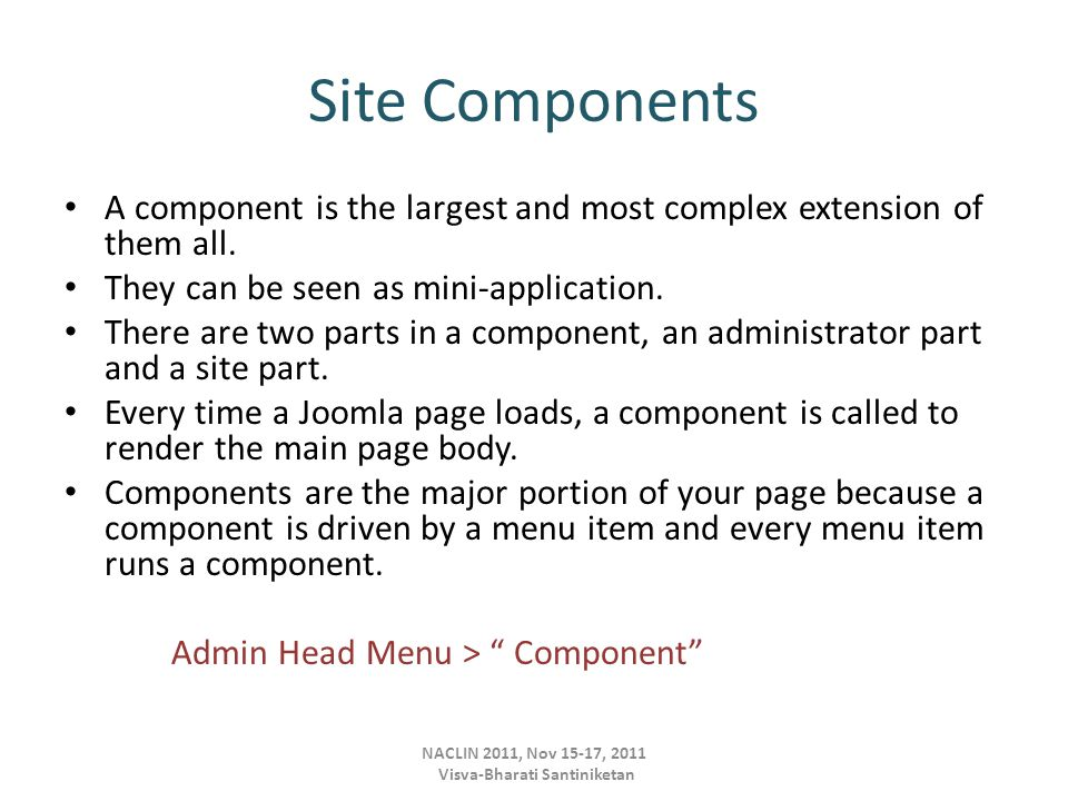 Site Components A component is the largest and most complex extension of them all.