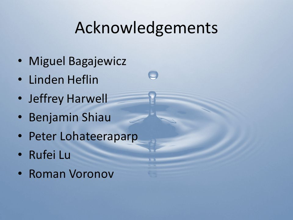 Acknowledgements Miguel Bagajewicz Linden Heflin Jeffrey Harwell Benjamin Shiau Peter Lohateeraparp Rufei Lu Roman Voronov