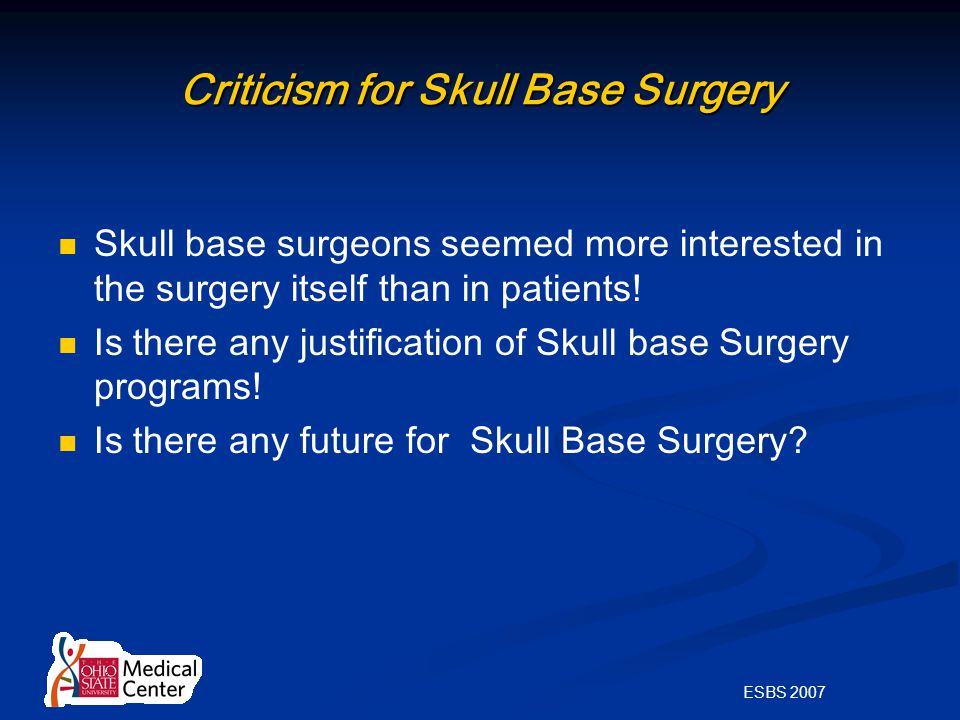 ESBS 2007 Criticism for Skull Base Surgery Skull base surgeons seemed more interested in the surgery itself than in patients.