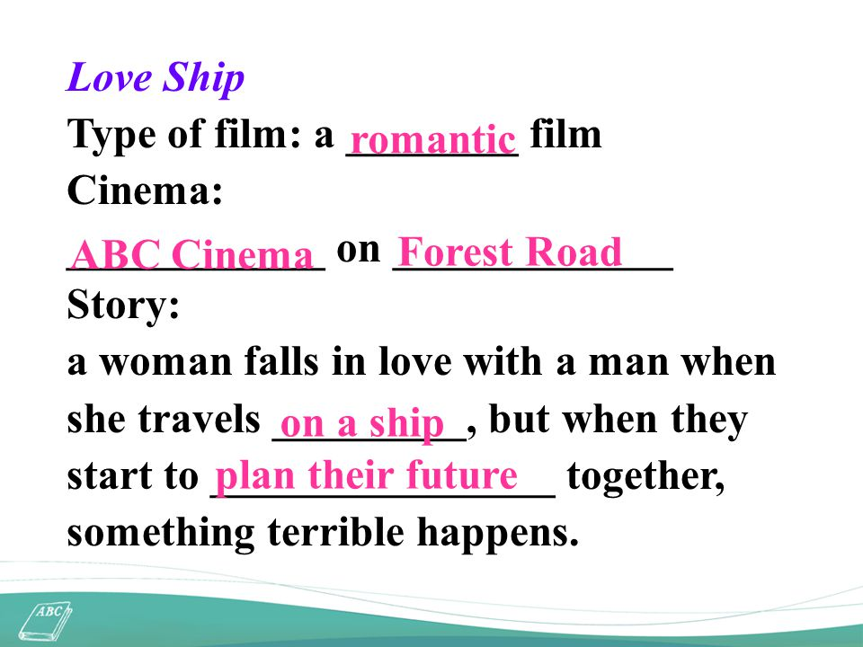 Love Ship Type of film: a ________ film Cinema: ____________ on _____________ Story: a woman falls in love with a man when she travels _________, but when they start to ________________ together, something terrible happens.
