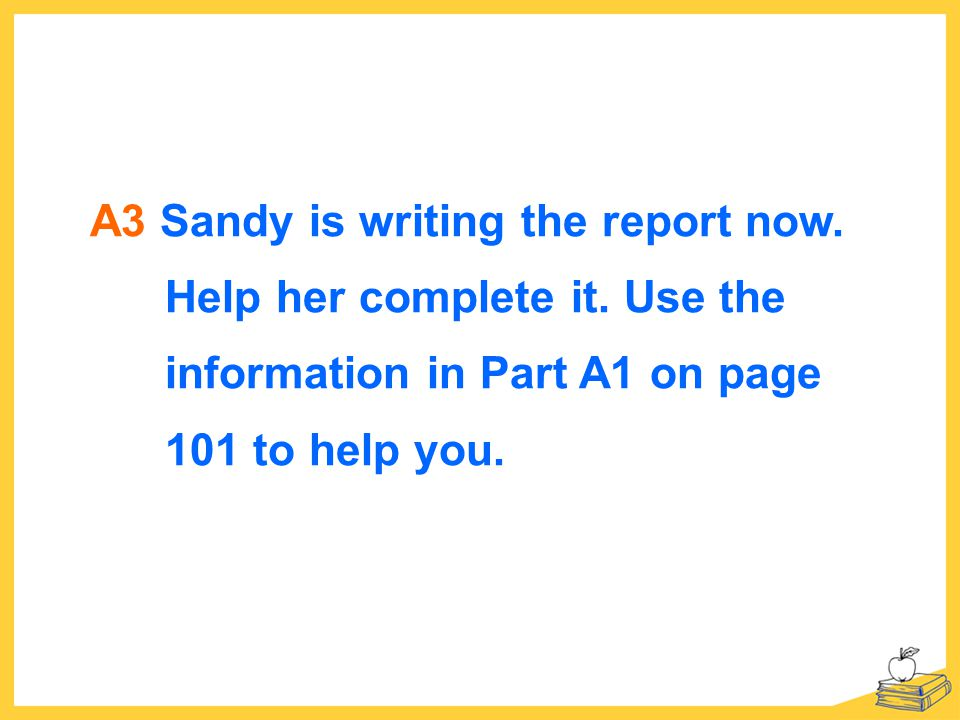 A3 Sandy is writing the report now. Help her complete it.