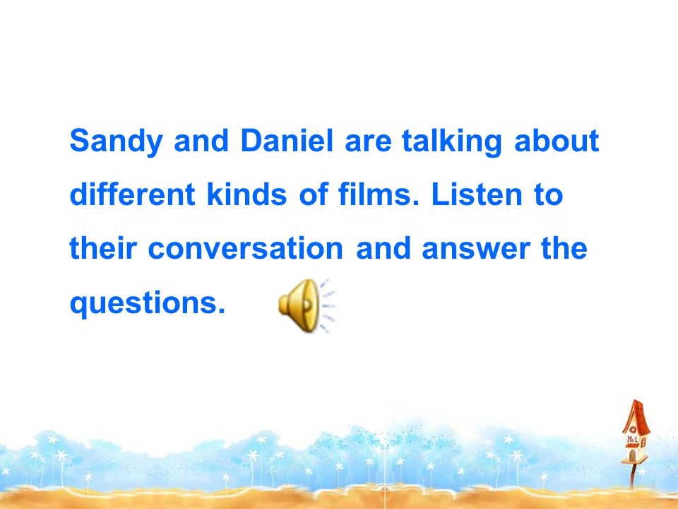 Sandy and Daniel are talking about different kinds of films.