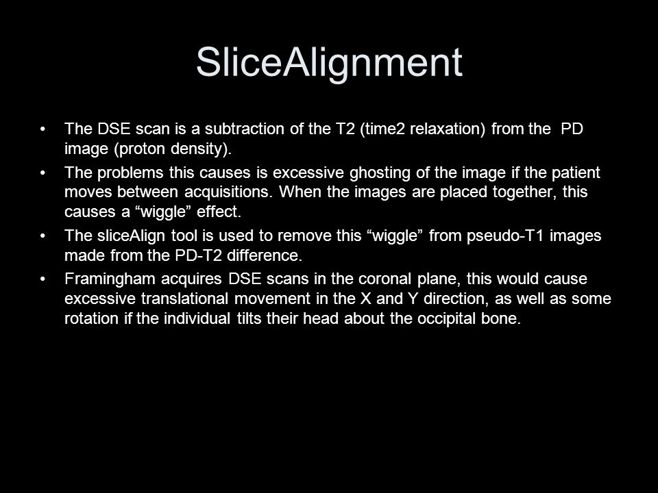 Slice Alignment The effects of Slice Align can best be seen in the axial and sagittal plane.