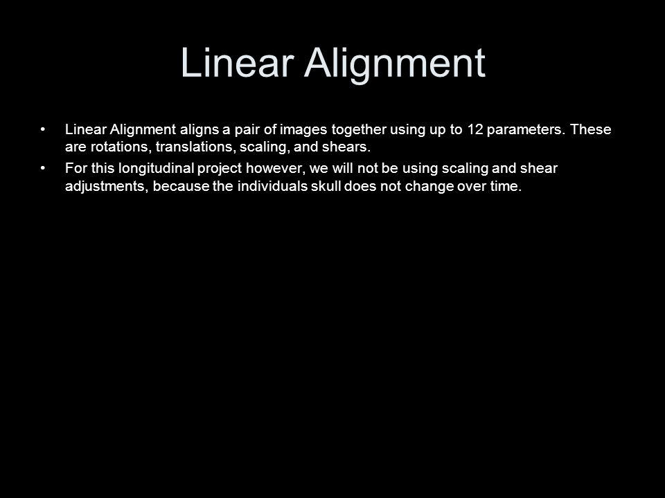Linear Alignment Linear Alignment aligns a pair of images together using up to 12 parameters. These are rotations, translations, scaling, and shears.