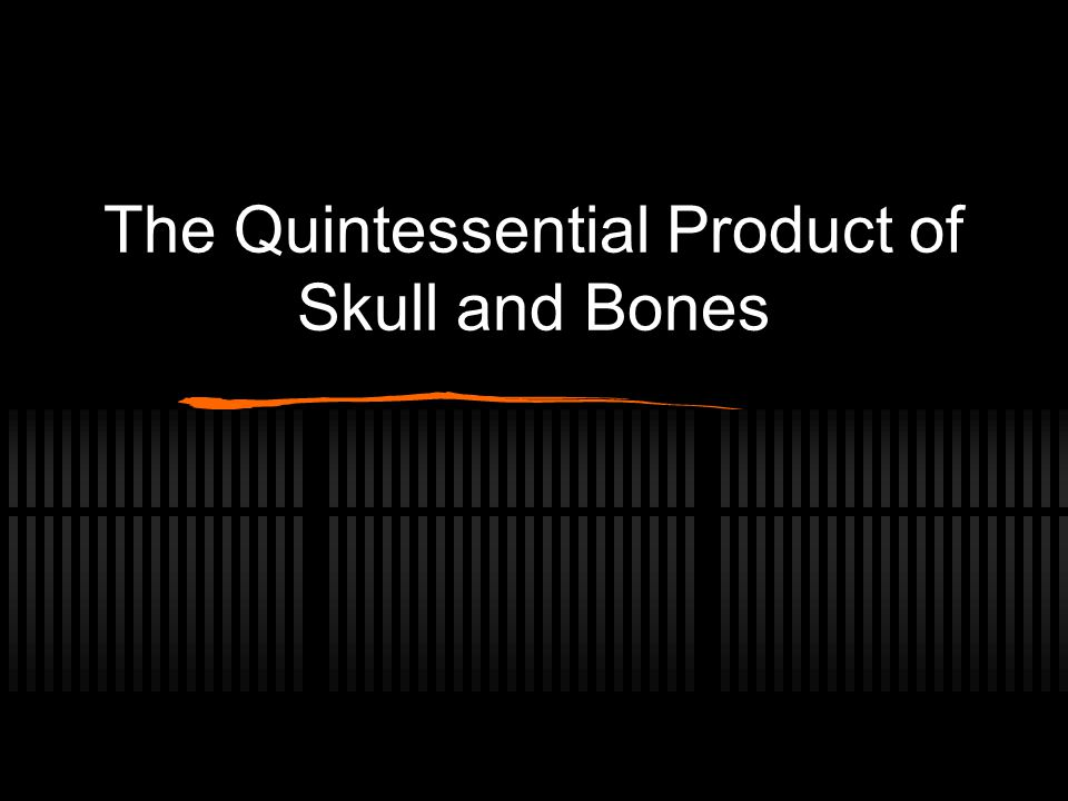 The Quintessential Product of Skull and Bones