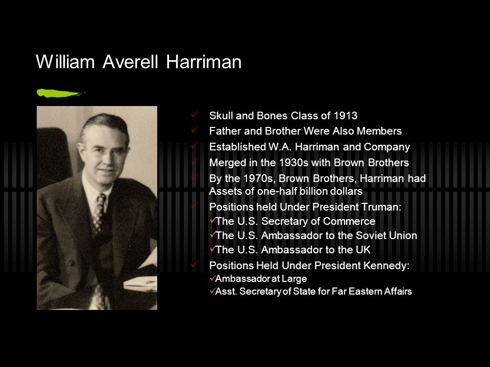 William Averell Harriman Skull and Bones Class of 1913 Father and Brother Were Also Members Established W.A.