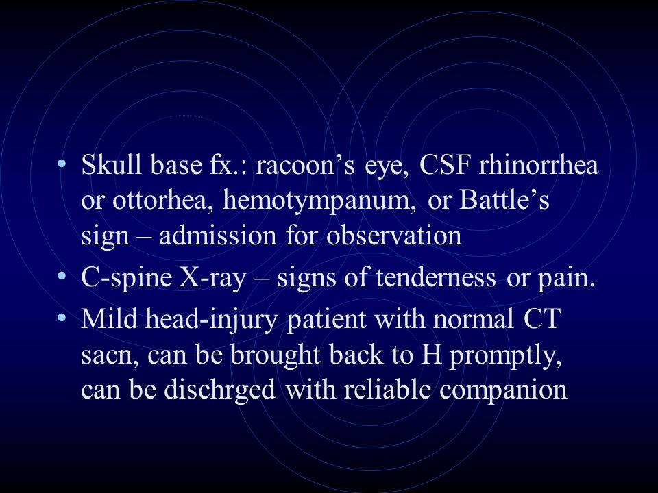 Skull base fx.: racoon's eye, CSF rhinorrhea or ottorhea, hemotympanum, or Battle's sign – admission for observation C-spine X-ray – signs of tenderne