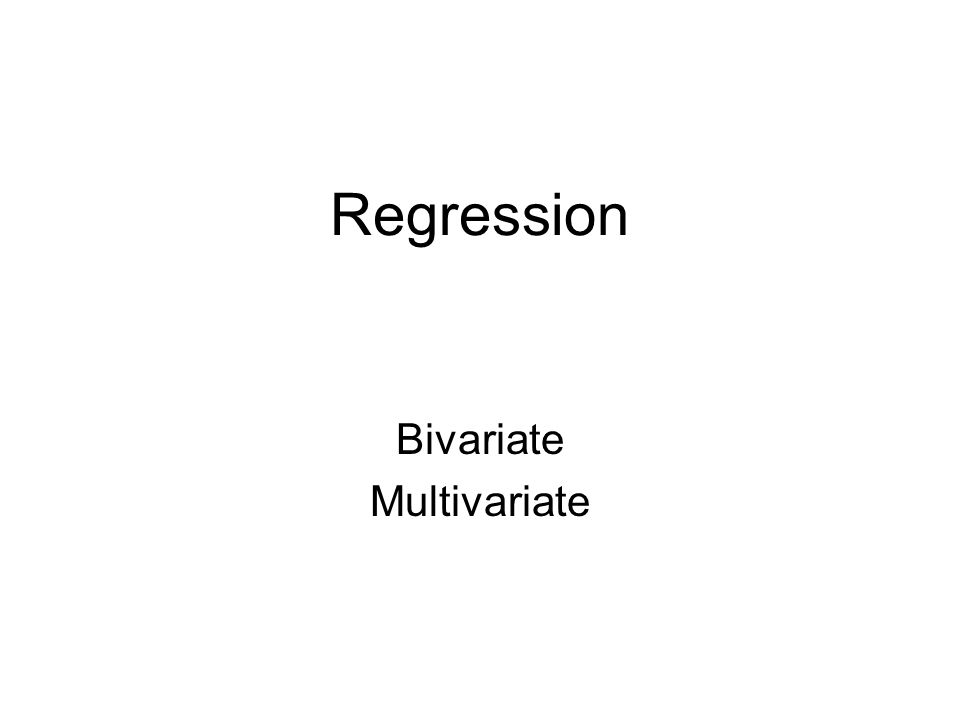 Regression Bivariate Multivariate