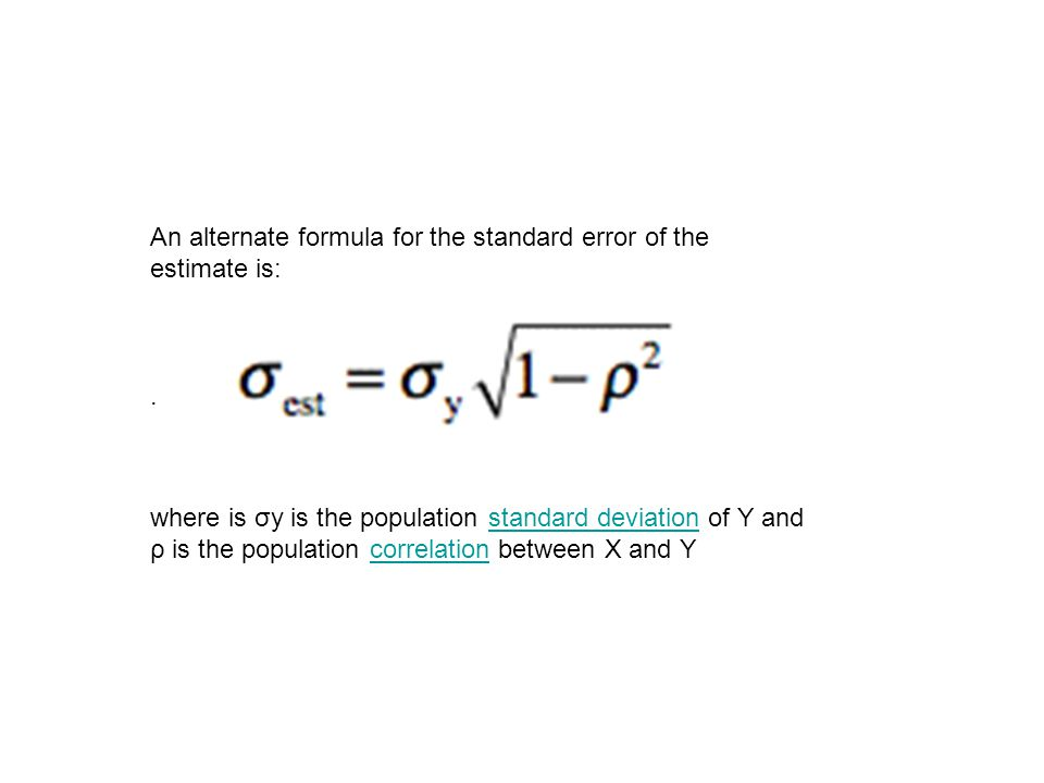 An alternate formula for the standard error of the estimate is:.