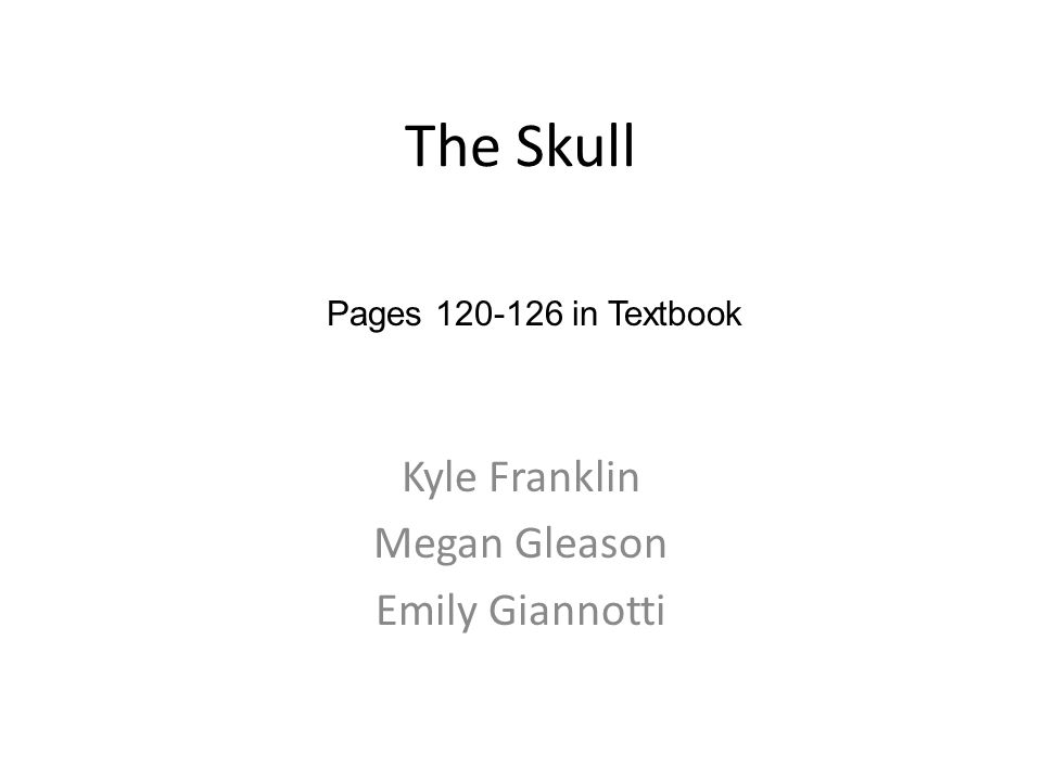 The Skull Kyle Franklin Megan Gleason Emily Giannotti Pages 120-126 in Textbook