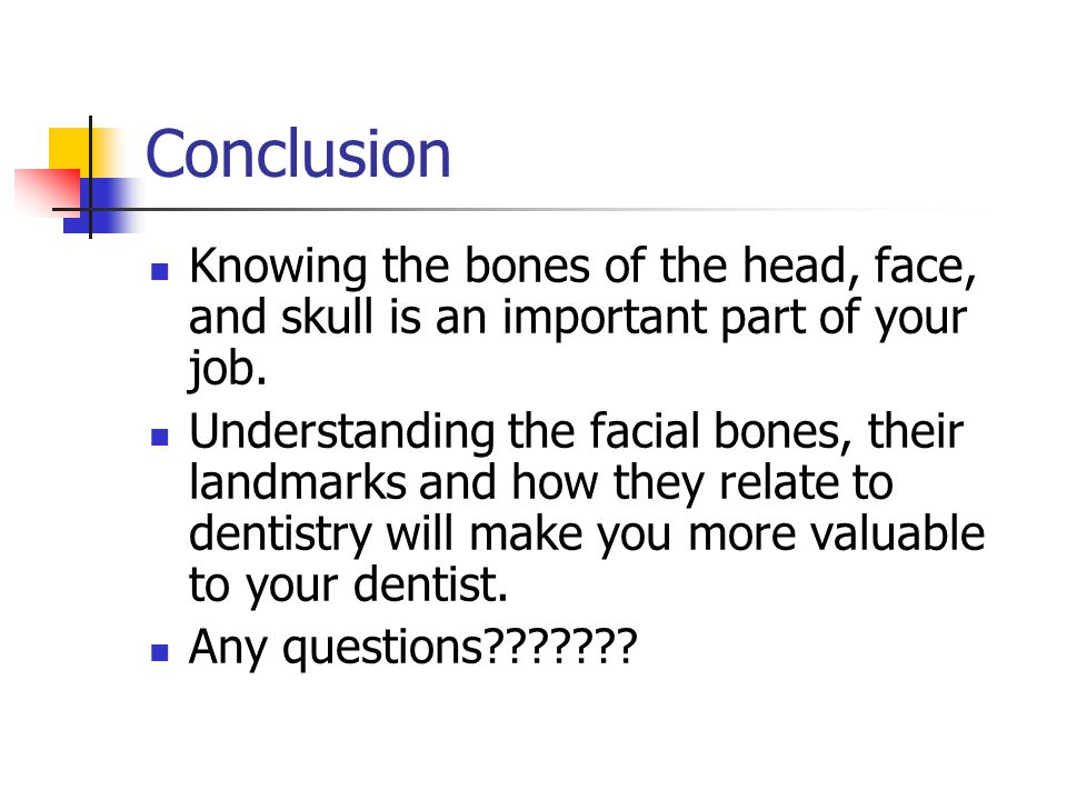 Conclusion Knowing the bones of the head, face, and skull is an important part of your job. Understanding the facial bones, their landmarks and how th