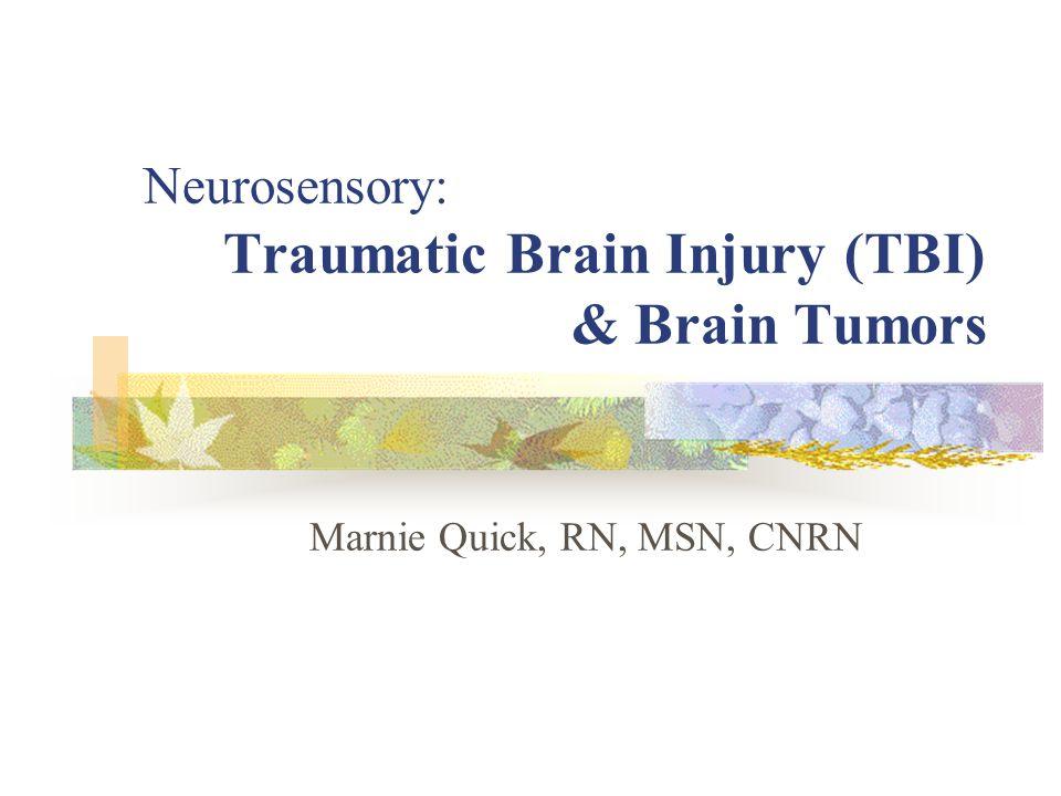 Neurosensory: Traumatic Brain Injury (TBI) & Brain Tumors Marnie Quick, RN, MSN, CNRN