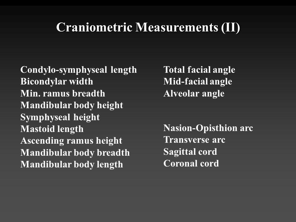 Craniometric Measurements (II) Condylo-symphyseal length Bicondylar width Min. ramus breadth Mandibular body height Symphyseal height Mastoid length A