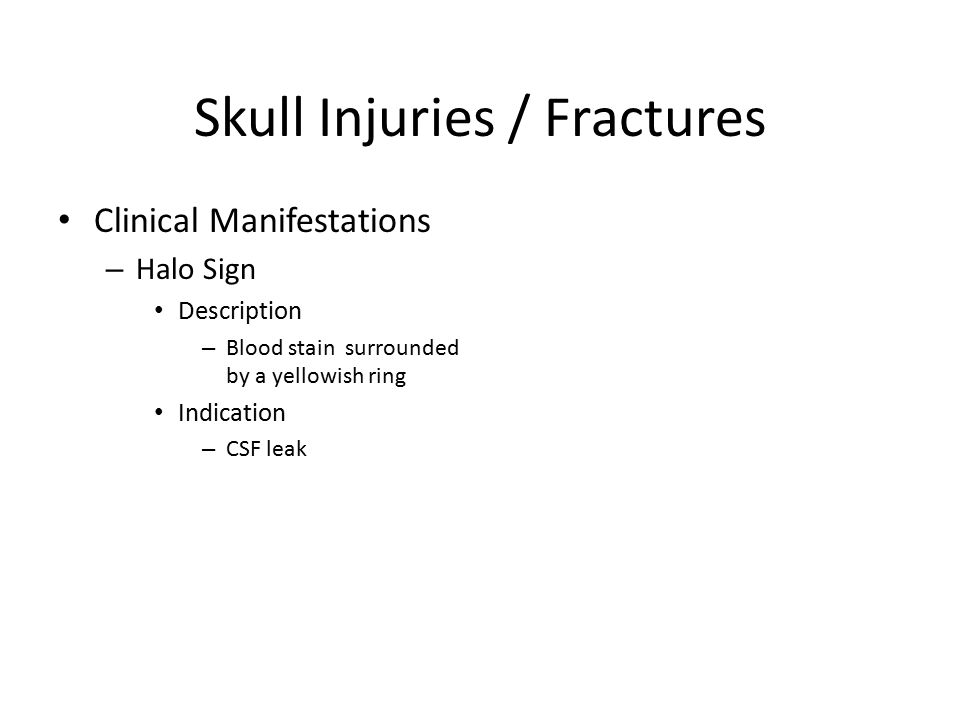 Skull Injuries / Fractures Clinical Manifestations – Halo Sign Description – Blood stain surrounded by a yellowish ring Indication – CSF leak