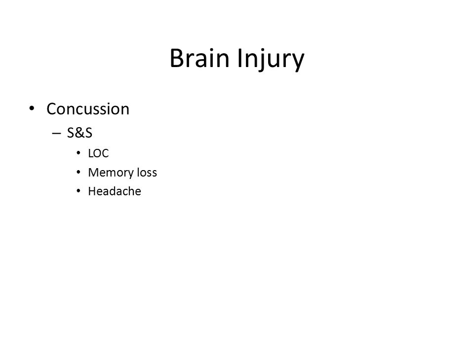 Brain Injury Concussion – S&S LOC Memory loss Headache