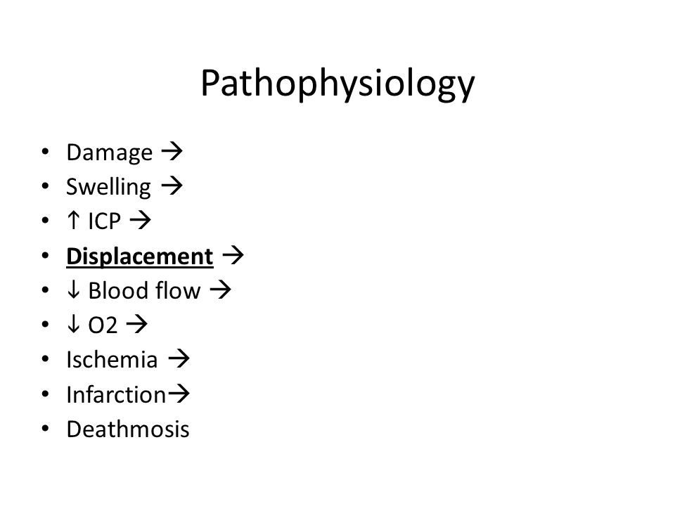 Pathophysiology Damage  Swelling   ICP  Displacement   Blood flow   O2  Ischemia  Infarction  Deathmosis
