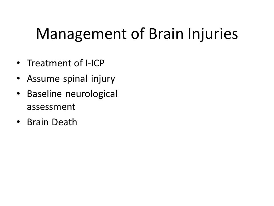 Management of Brain Injuries Treatment of I-ICP Assume spinal injury Baseline neurological assessment Brain Death