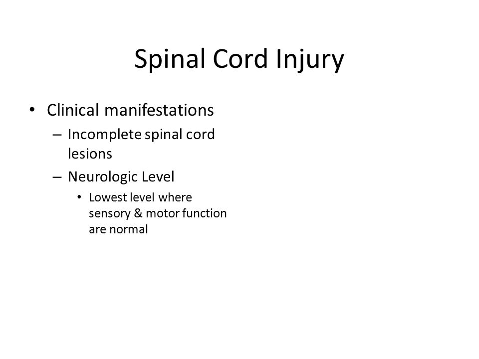 Spinal Cord Injury Clinical manifestations – Incomplete spinal cord lesions – Neurologic Level Lowest level where sensory & motor function are normal