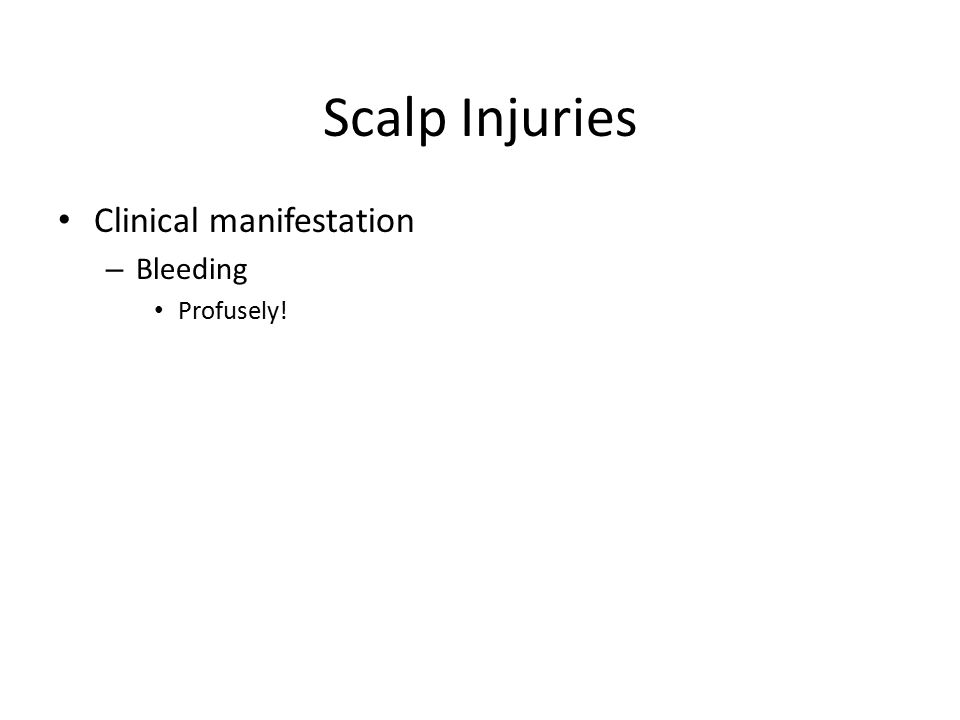 Scalp Injuries Clinical manifestation – Bleeding Profusely!