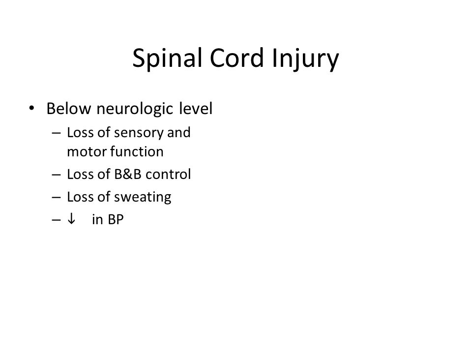 Spinal Cord Injury Below neurologic level – Loss of sensory and motor function – Loss of B&B control – Loss of sweating –  in BP