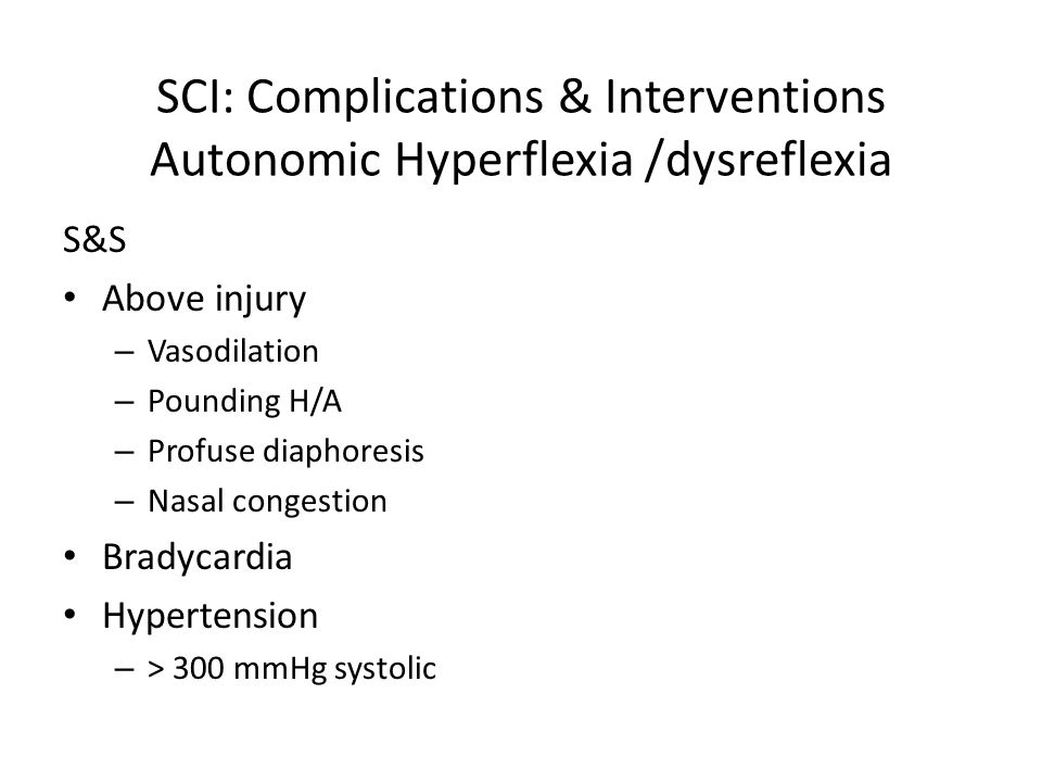SCI: Complications & Interventions Autonomic Hyperflexia /dysreflexia S&S Above injury – Vasodilation – Pounding H/A – Profuse diaphoresis – Nasal con
