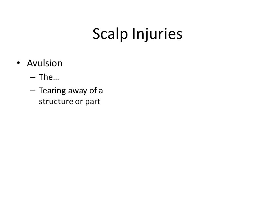 Scalp Injuries Avulsion – The… – Tearing away of a structure or part