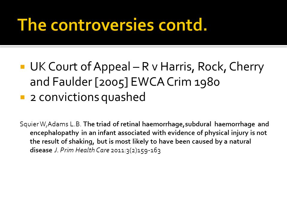  UK Court of Appeal – R v Harris, Rock, Cherry and Faulder [2005] EWCA Crim 1980  2 convictions quashed Squier W,Adams L.B.