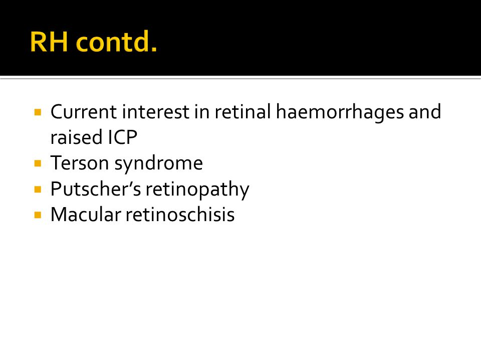  Current interest in retinal haemorrhages and raised ICP  Terson syndrome  Putscher's retinopathy  Macular retinoschisis