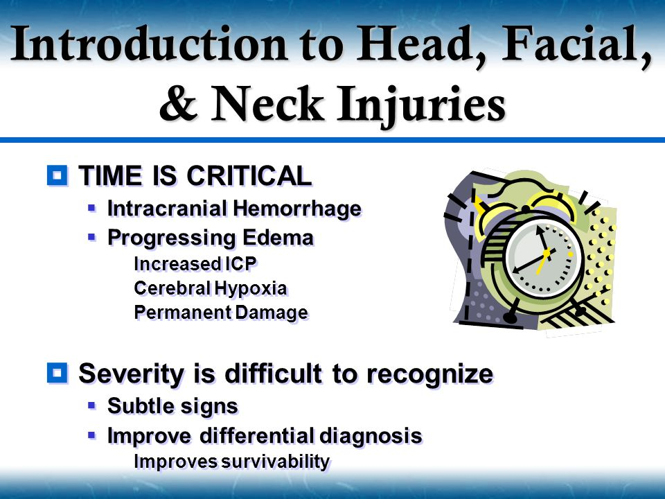 TIME IS CRITICAL  Intracranial Hemorrhage  Progressing Edema  Increased ICP  Cerebral Hypoxia  Permanent Damage  Severity is difficult to reco
