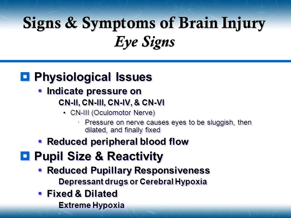  Physiological Issues  Indicate pressure on  CN-II, CN-III, CN-IV, & CN-VI CN-III (Oculomotor Nerve)  Pressure on nerve causes eyes to be sluggish