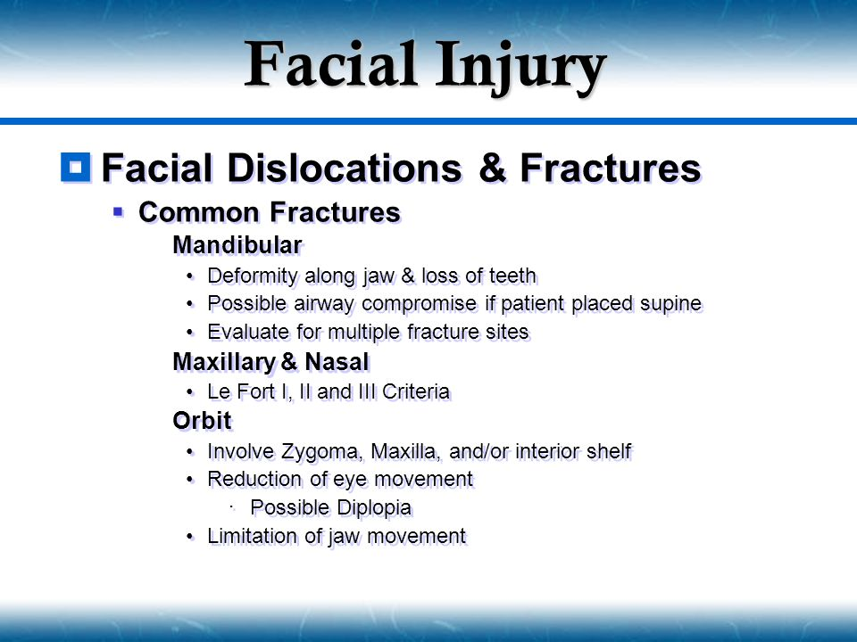 Facial Injury  Facial Dislocations & Fractures  Common Fractures  Mandibular Deformity along jaw & loss of teeth Possible airway compromise if pati