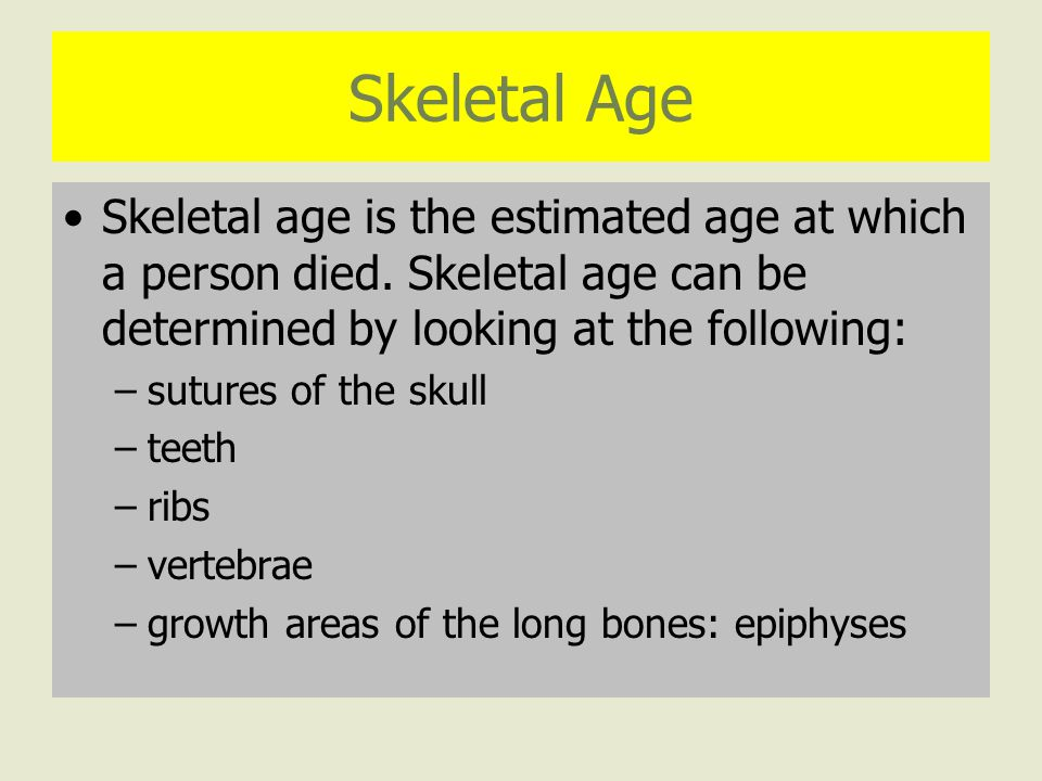 Skeletal Age Skeletal age is the estimated age at which a person died.
