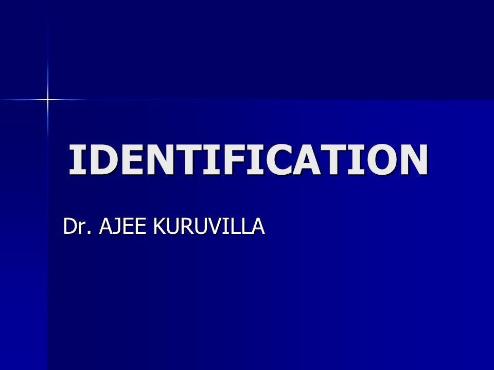 IDENTIFICATION Identification in the living Identification in the living Identification of the dead Identification of the dead
