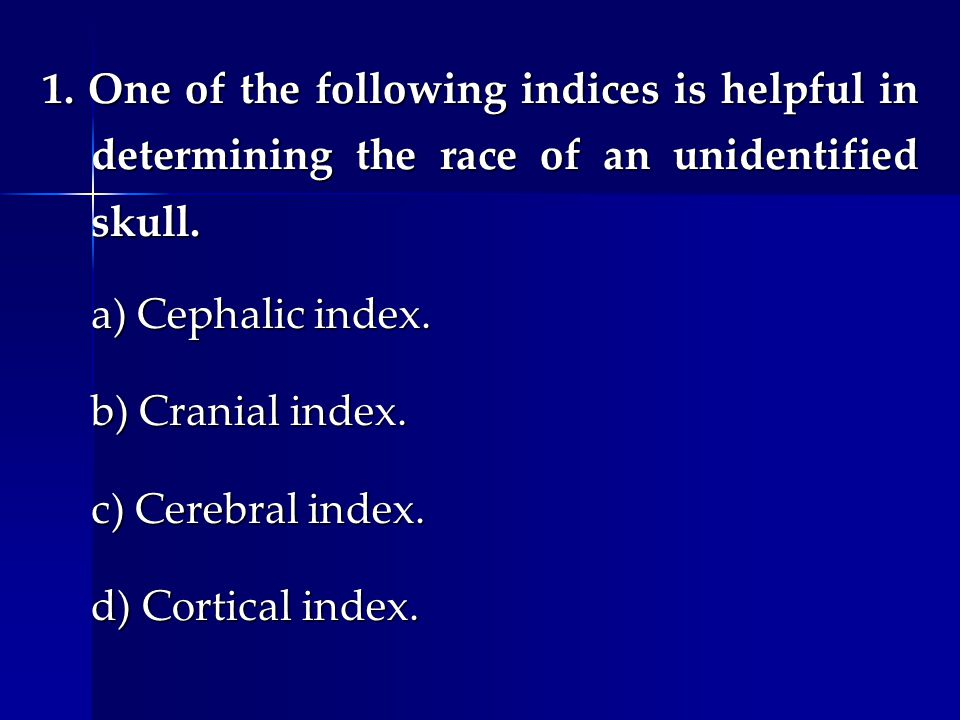 1. One of the following indices is helpful in determining the race of an unidentified skull.