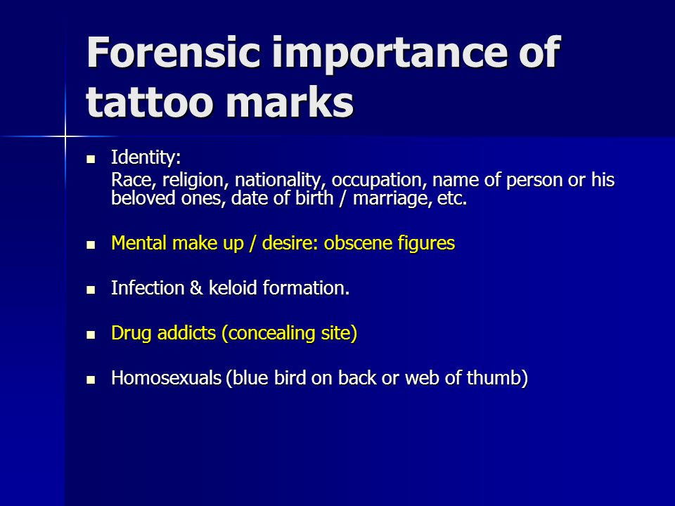Forensic importance of tattoo marks Identity: Identity: Race, religion, nationality, occupation, name of person or his beloved ones, date of birth / marriage, etc.