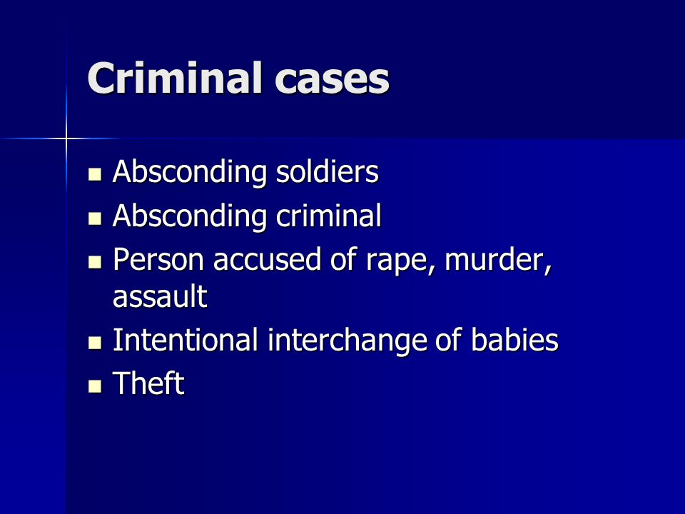 Criminal cases Absconding soldiers Absconding soldiers Absconding criminal Absconding criminal Person accused of rape, murder, assault Person accused of rape, murder, assault Intentional interchange of babies Intentional interchange of babies Theft Theft