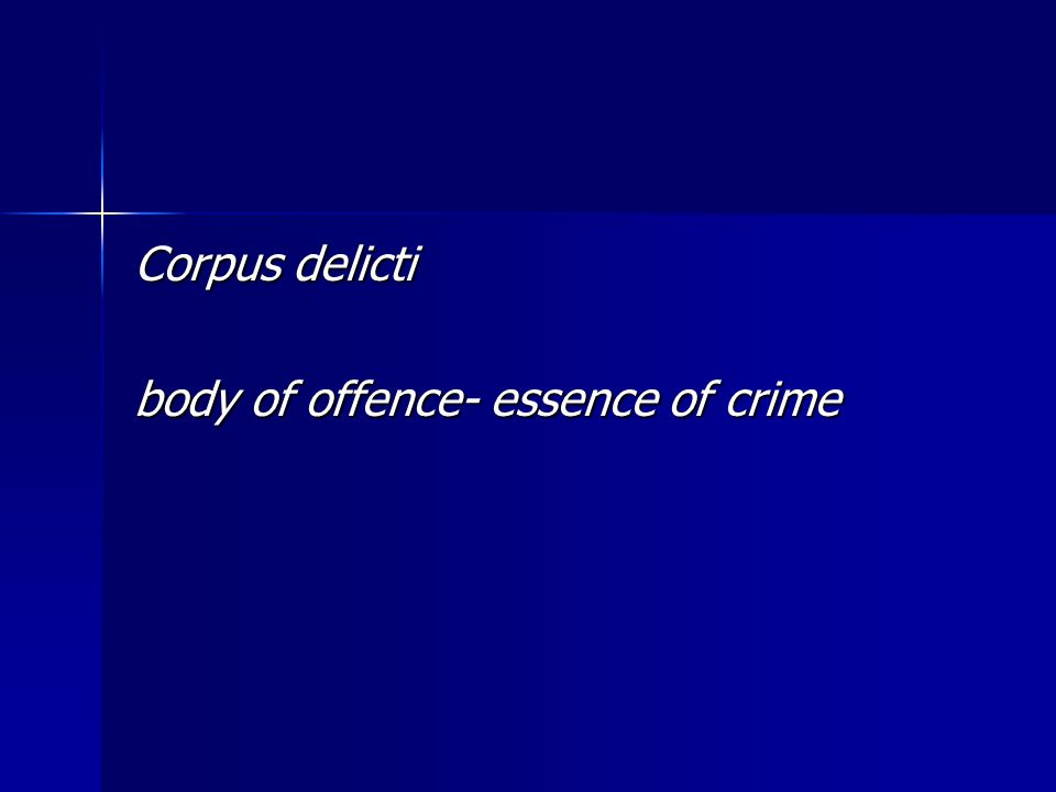 Corpus delicti body of offence- essence of crime