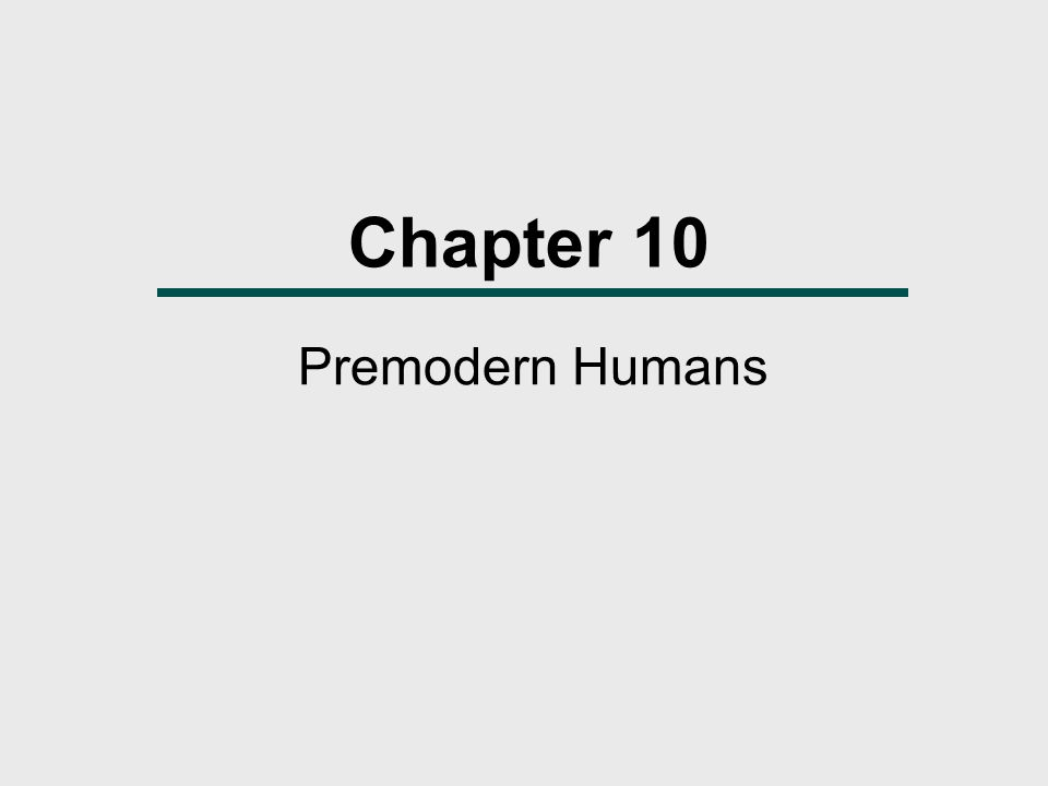 Chapter Outline  When, Where and What  Premodern Humans of the Middle Pleistocene  A Review of Middle Pleistocene Evolution  Middle Pleistocene Culture