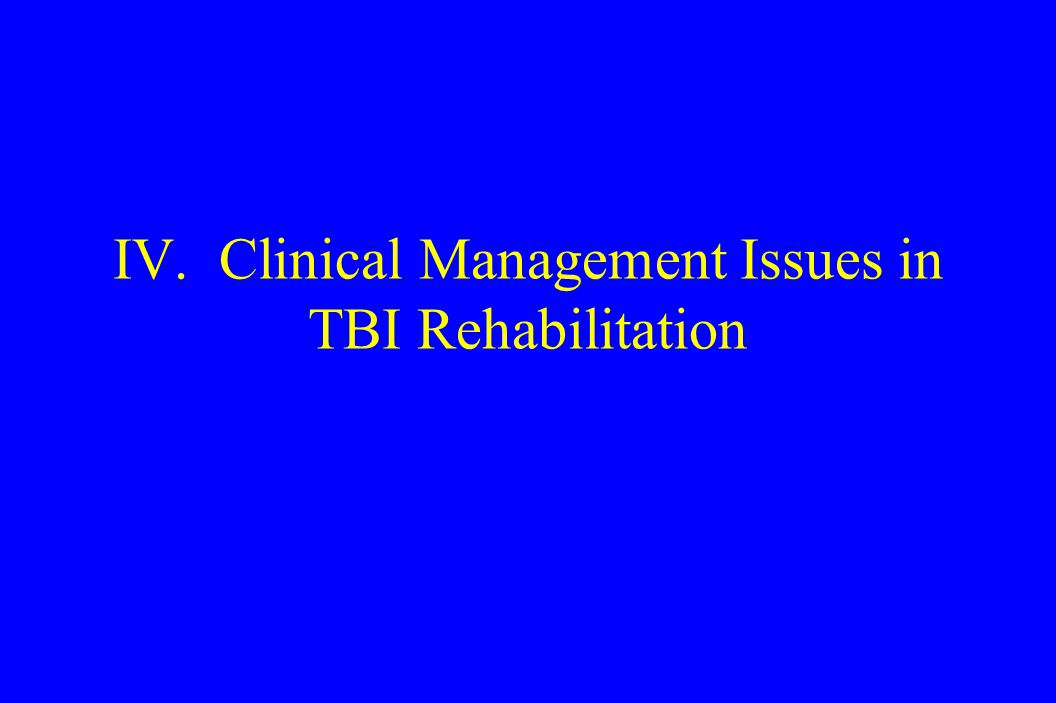 IV. Clinical Management Issues in TBI Rehabilitation