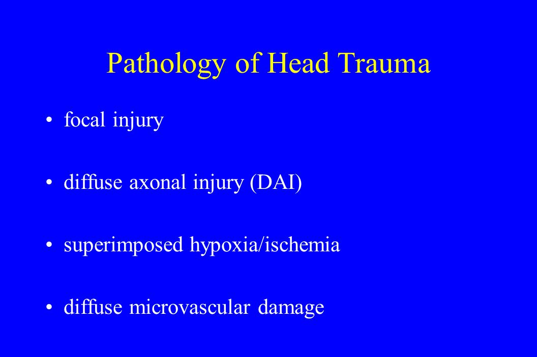 Pathology of Head Trauma focal injury diffuse axonal injury (DAI) superimposed hypoxia/ischemia diffuse microvascular damage