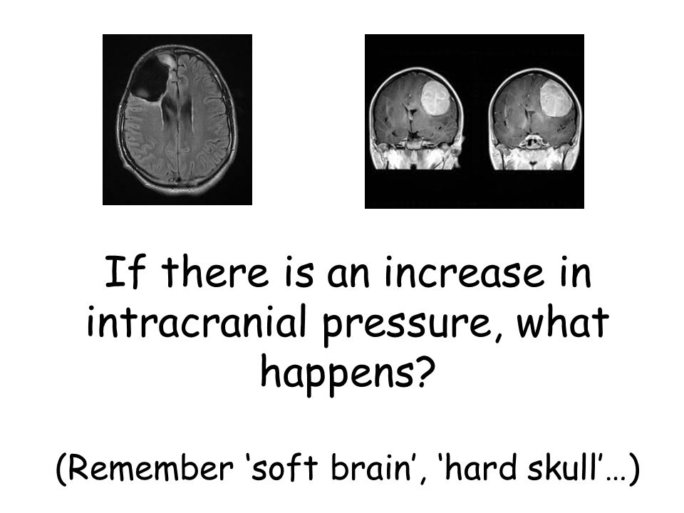If there is an increase in intracranial pressure, what happens.